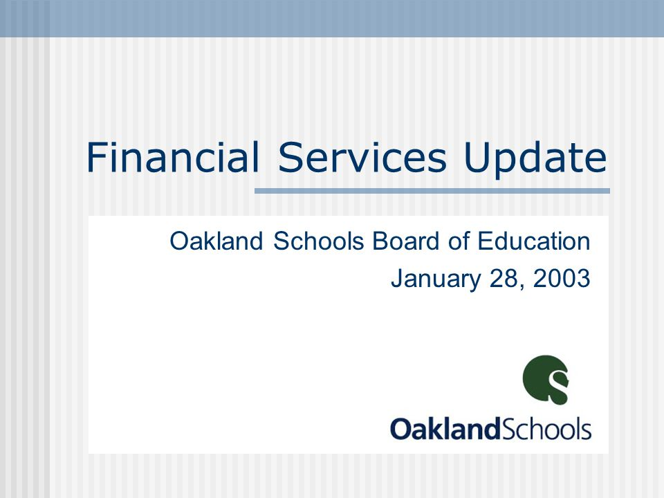 Financial Services Update Oakland Schools Board of Education January 28, 2003