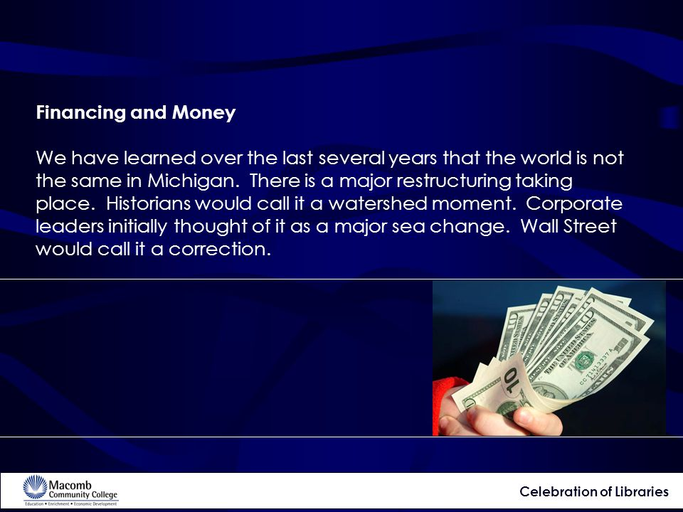 Financing and Money We have learned over the last several years that the world is not the same in Michigan.