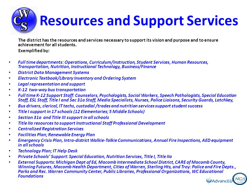 Resources and Support Services The district has the resources and services necessary to support its vision and purpose and to ensure achievement for all students.
