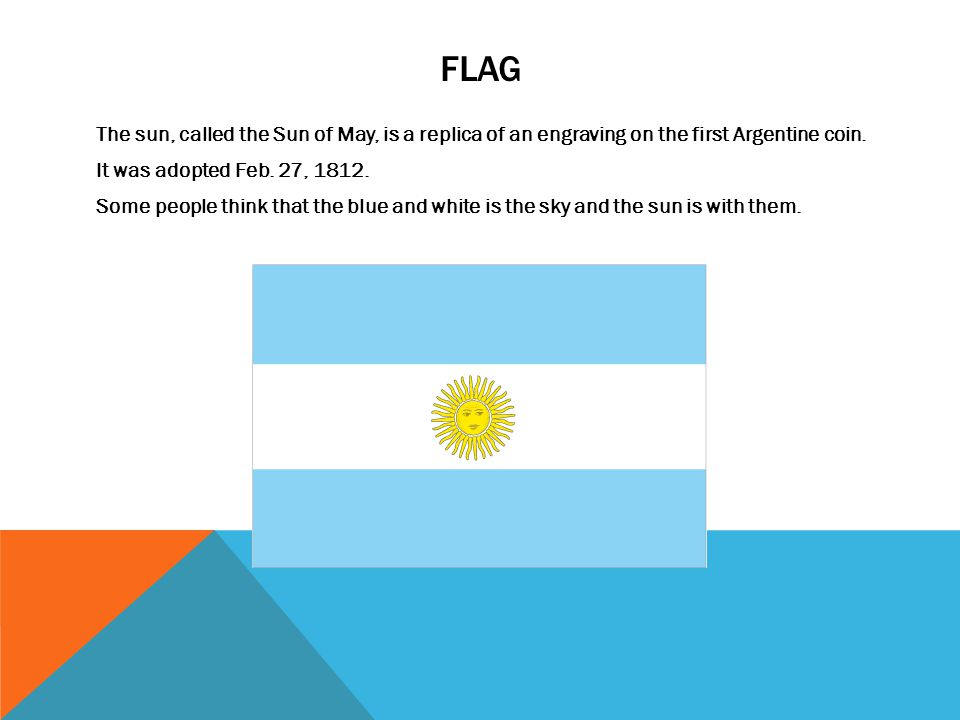 FLAG The sun, called the Sun of May, is a replica of an engraving on the first Argentine coin.