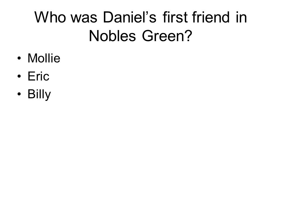 Who was Daniel's first friend in Nobles Green Mollie Eric Billy