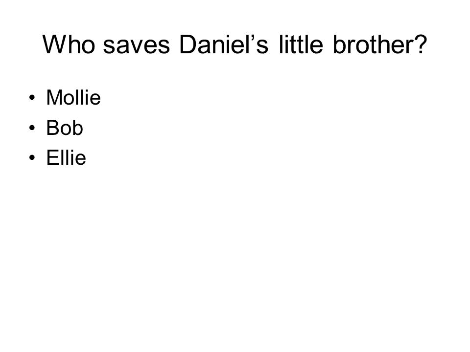 Who saves Daniel's little brother Mollie Bob Ellie