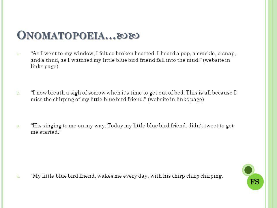 "O NOMATOPOEIA … O NOMATOPOEIA … 1. ""As I went to my window, I felt so broken hearted. I heard a pop, a crackle, a snap, and a thud, as I watched my li"