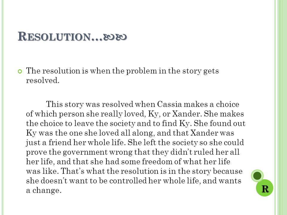 R ESOLUTION … R ESOLUTION … The resolution is when the problem in the story gets resolved.