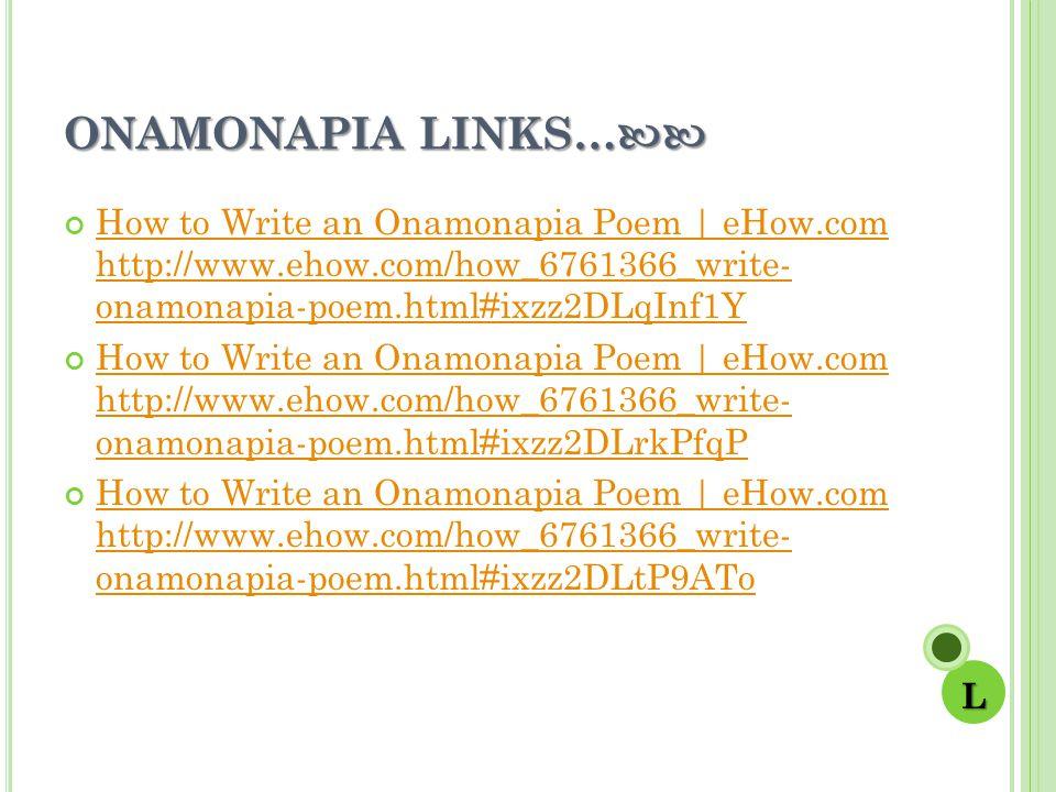 ONAMONAPIA LINKS… ONAMONAPIA LINKS… How to Write an Onamonapia Poem | eHow.com http://www.ehow.com/how_6761366_write- onamonapia-poem.html#ixzz2DLqInf