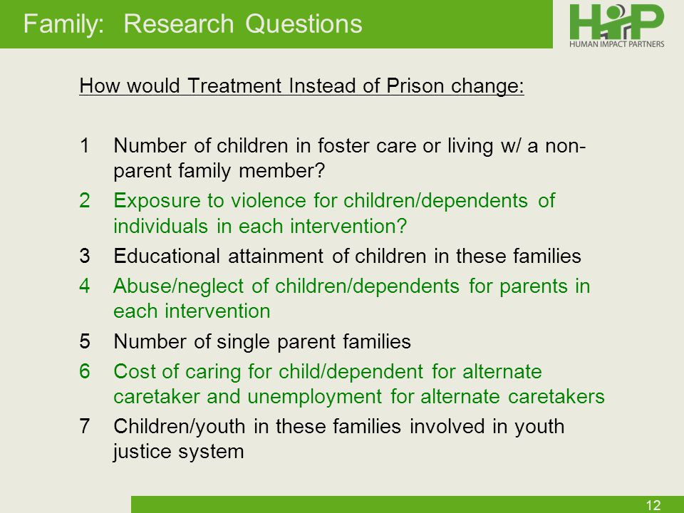 Family: Research Questions How would Treatment Instead of Prison change: 1Number of children in foster care or living w/ a non- parent family member.