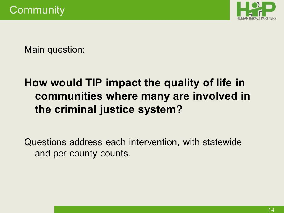 Community Main question: How would TIP impact the quality of life in communities where many are involved in the criminal justice system.