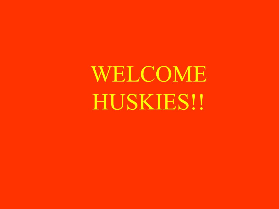 WELCOME HUSKIES!!