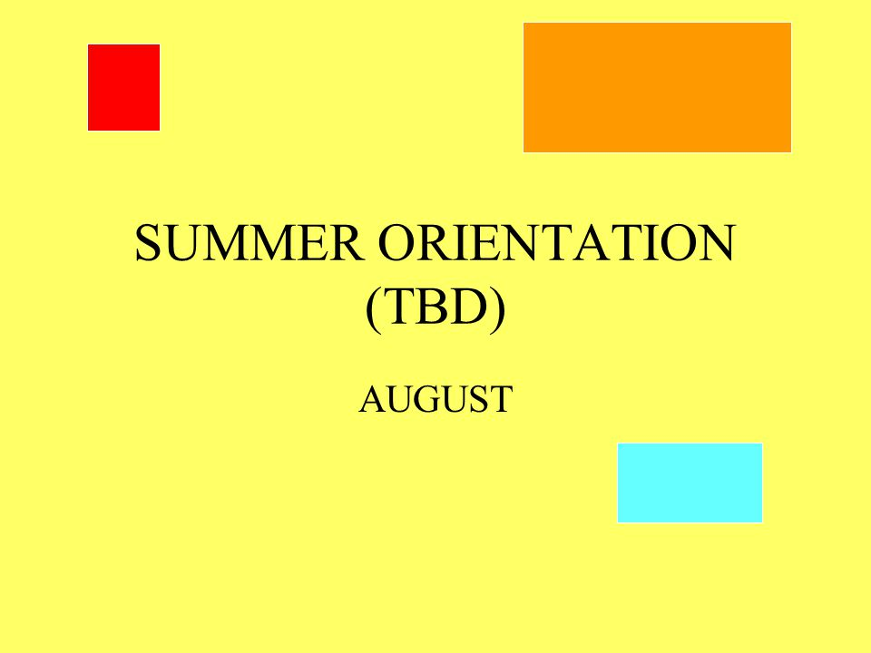 SUMMER ORIENTATION (TBD) AUGUST