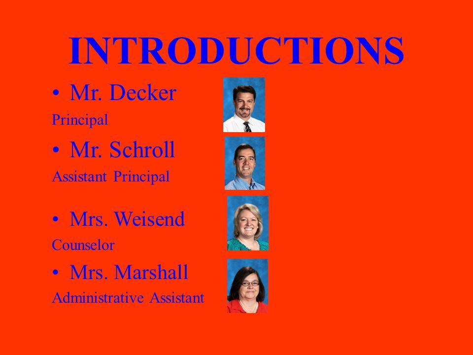 INTRODUCTIONS Mr. Decker Principal Mr. Schroll Assistant Principal Mrs.