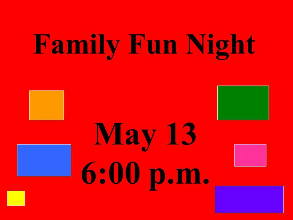 May 13 6:00 p.m. Family Fun Night