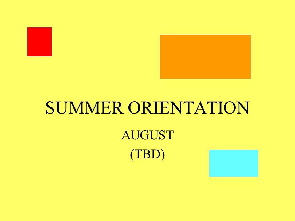 SUMMER ORIENTATION AUGUST (TBD)