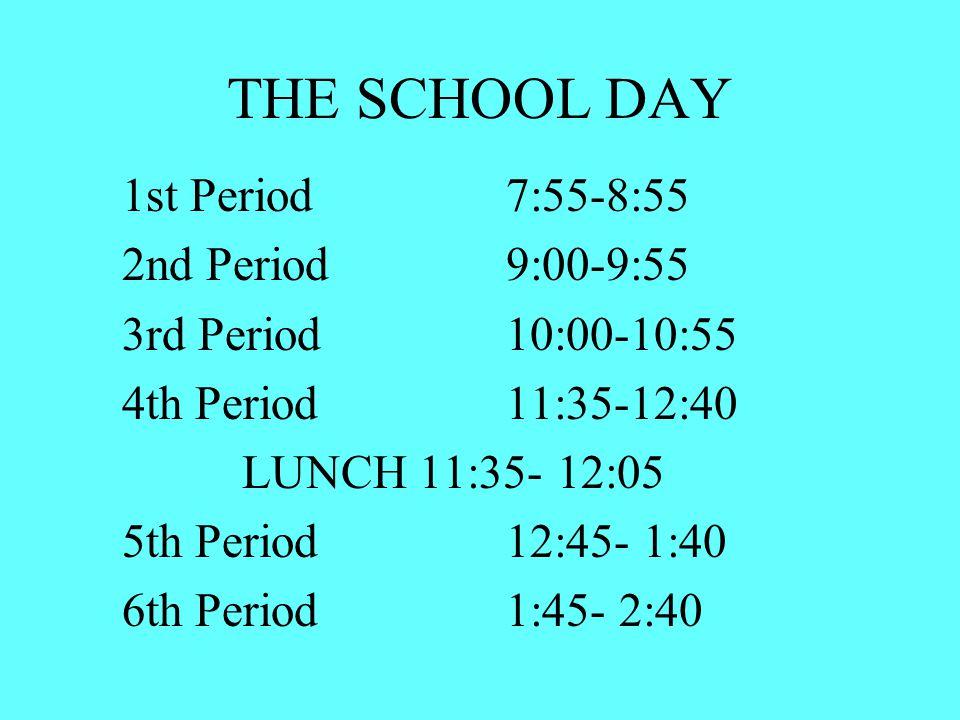 1st Period7:55-8:55 2nd Period9:00-9:55 3rd Period10:00-10:55 4th Period11:35-12:40 LUNCH 11:35- 12:05 5th Period12:45- 1:40 6th Period1:45- 2:40 THE SCHOOL DAY