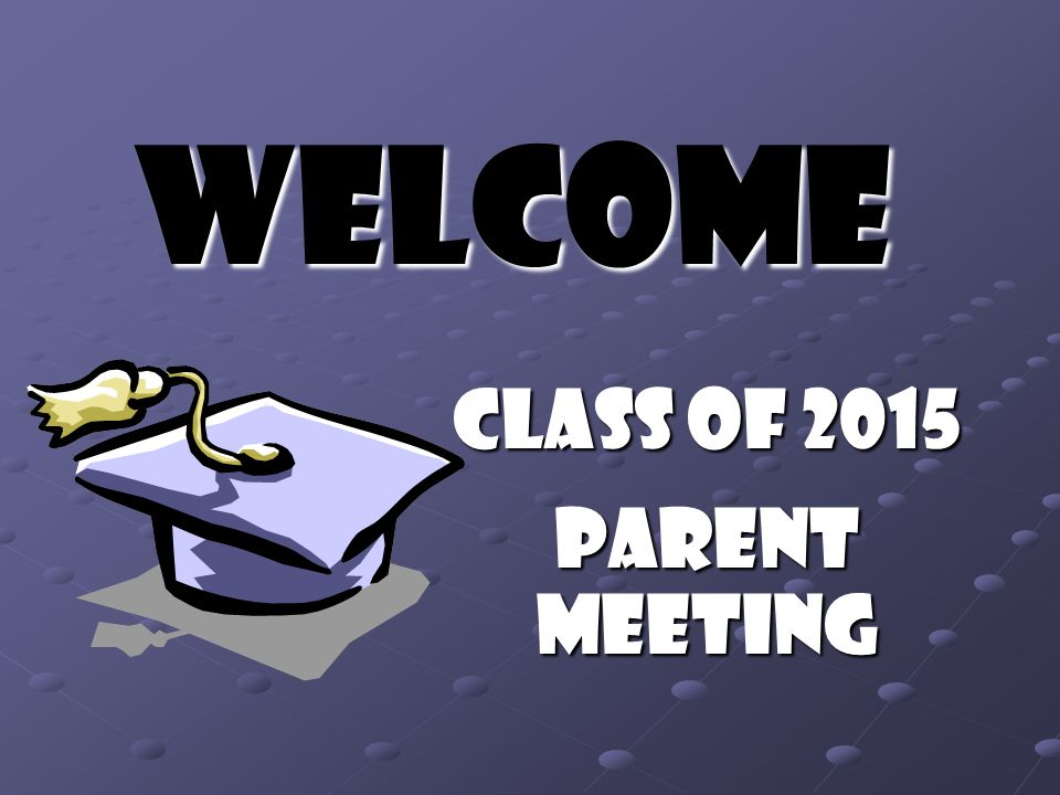 Welcome Class of 2015 Parent Meeting