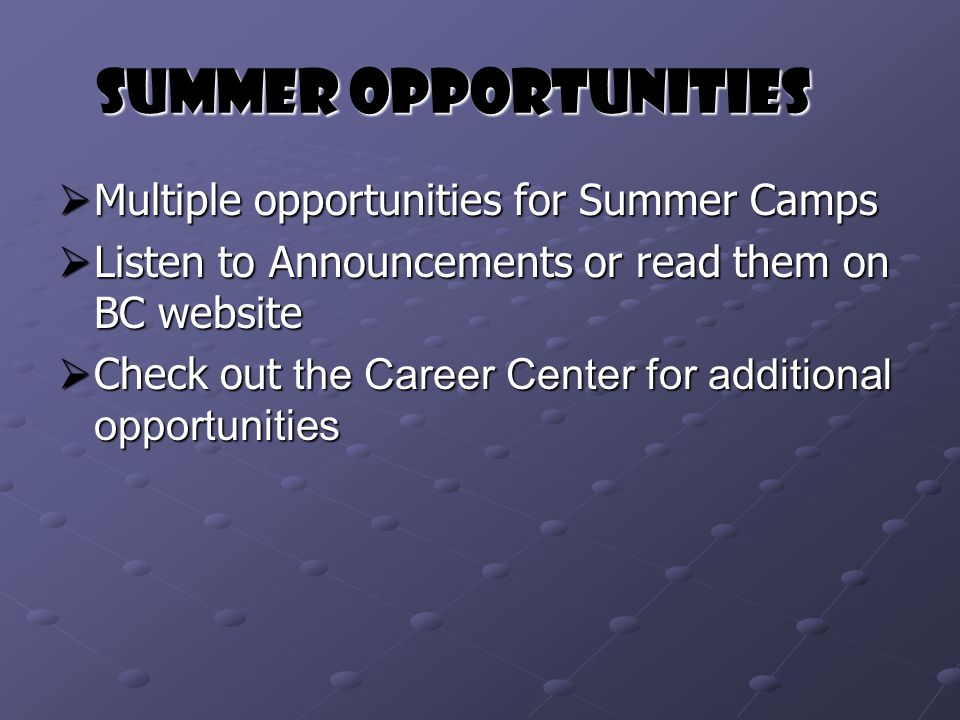 Summer Opportunities  Multiple opportunities for Summer Camps  Listen to Announcements or read them on BC website  Check out the Career Center for additional opportunities