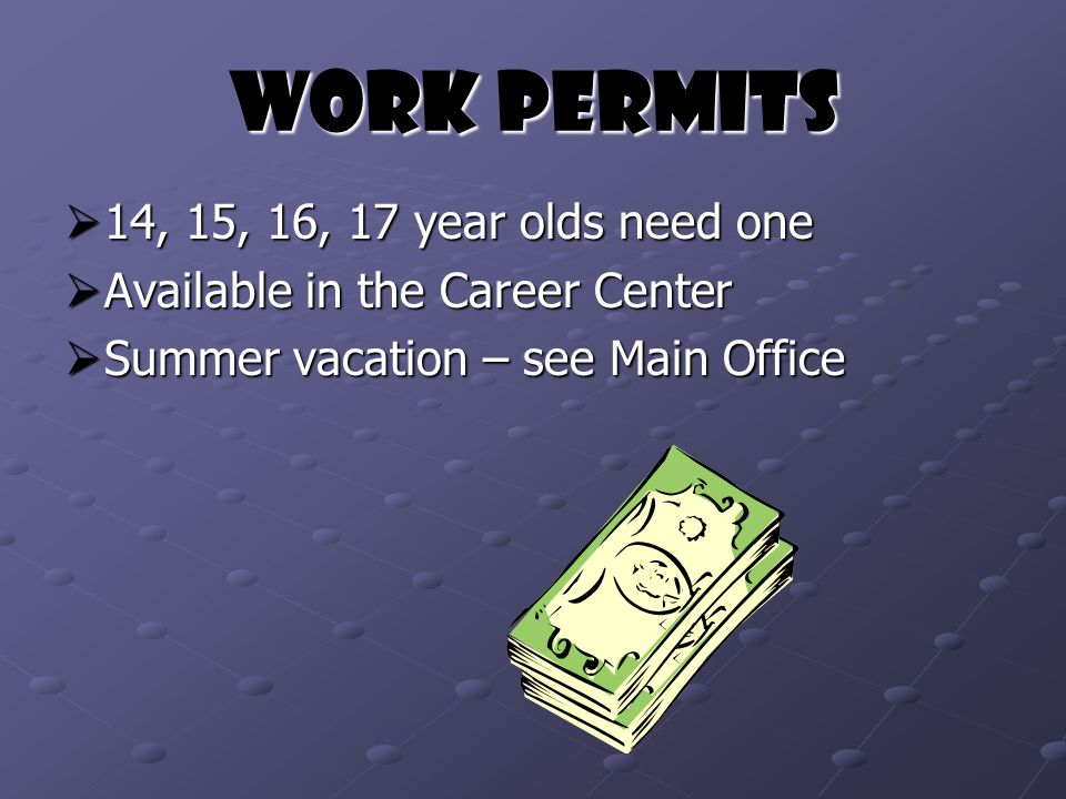 Work Permits  14, 15, 16, 17 year olds need one  Available in the Career Center  Summer vacation – see Main Office