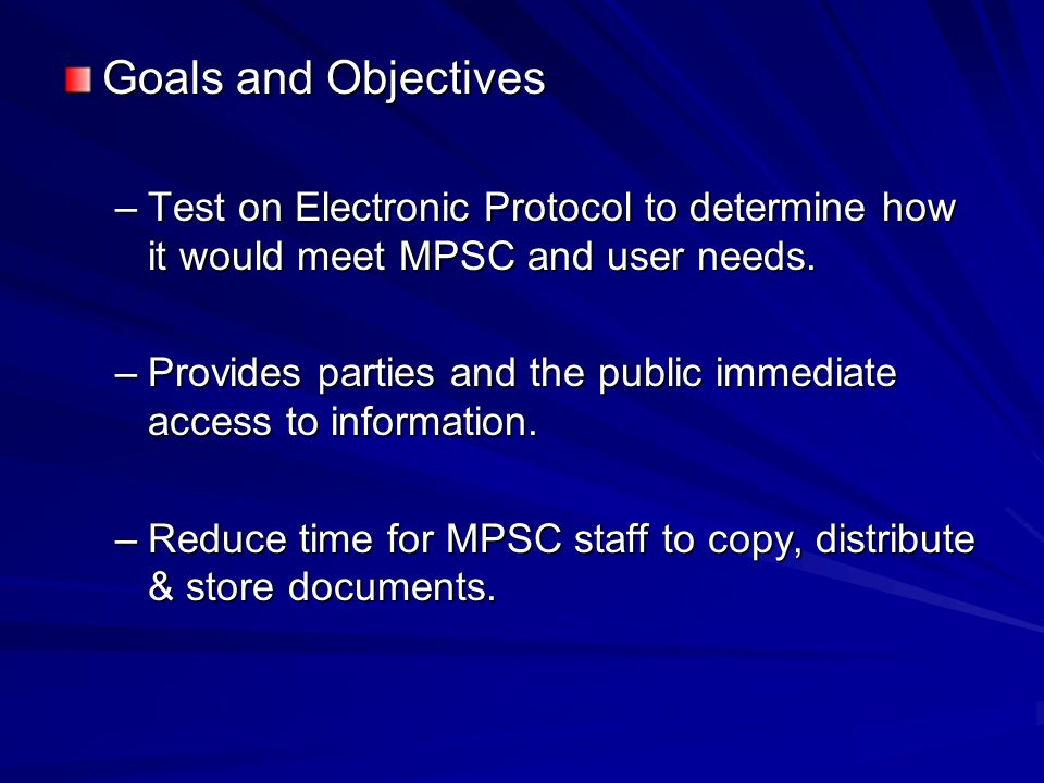 Goals and Objectives –Test on Electronic Protocol to determine how it would meet MPSC and user needs.