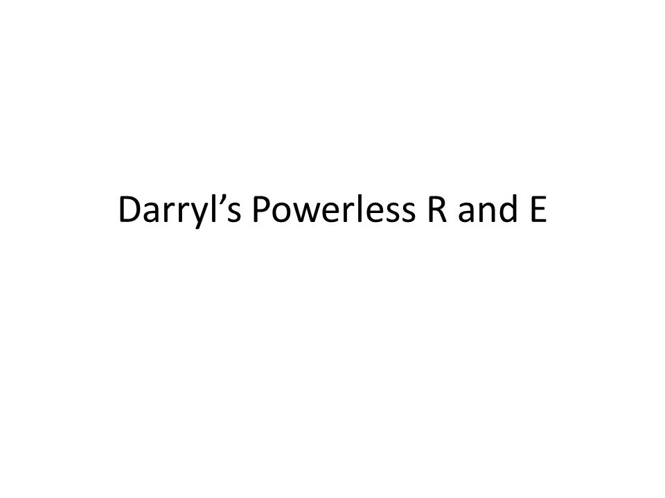 Darryl's Powerless R and E