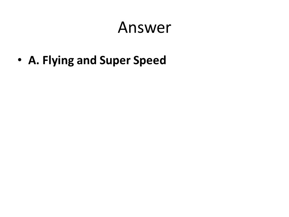 Answer A. Flying and Super Speed