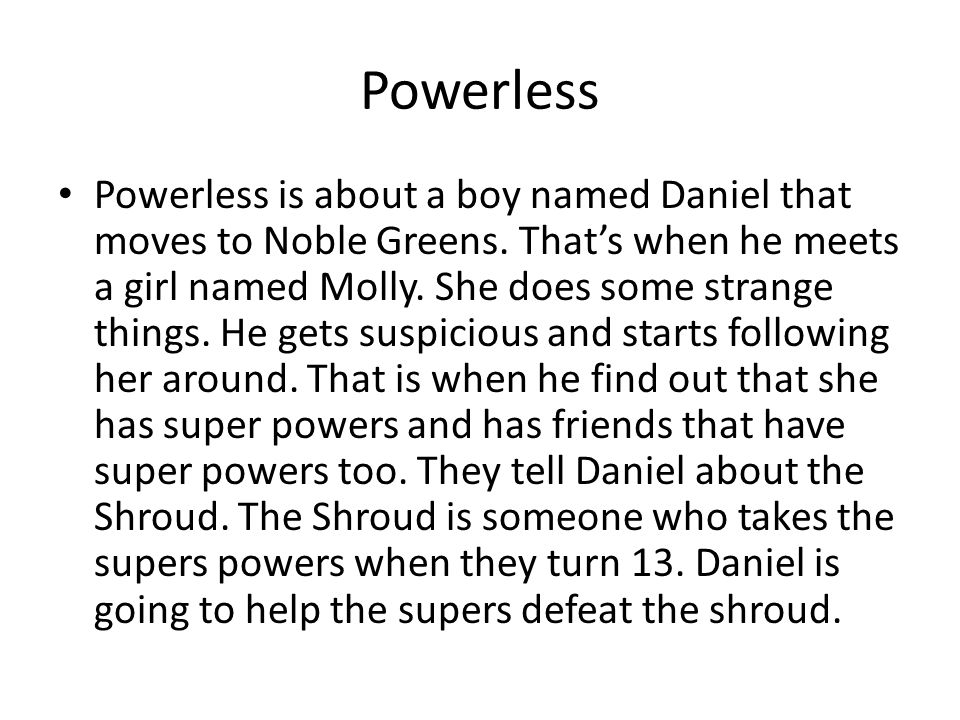 Powerless Powerless is about a boy named Daniel that moves to Noble Greens.