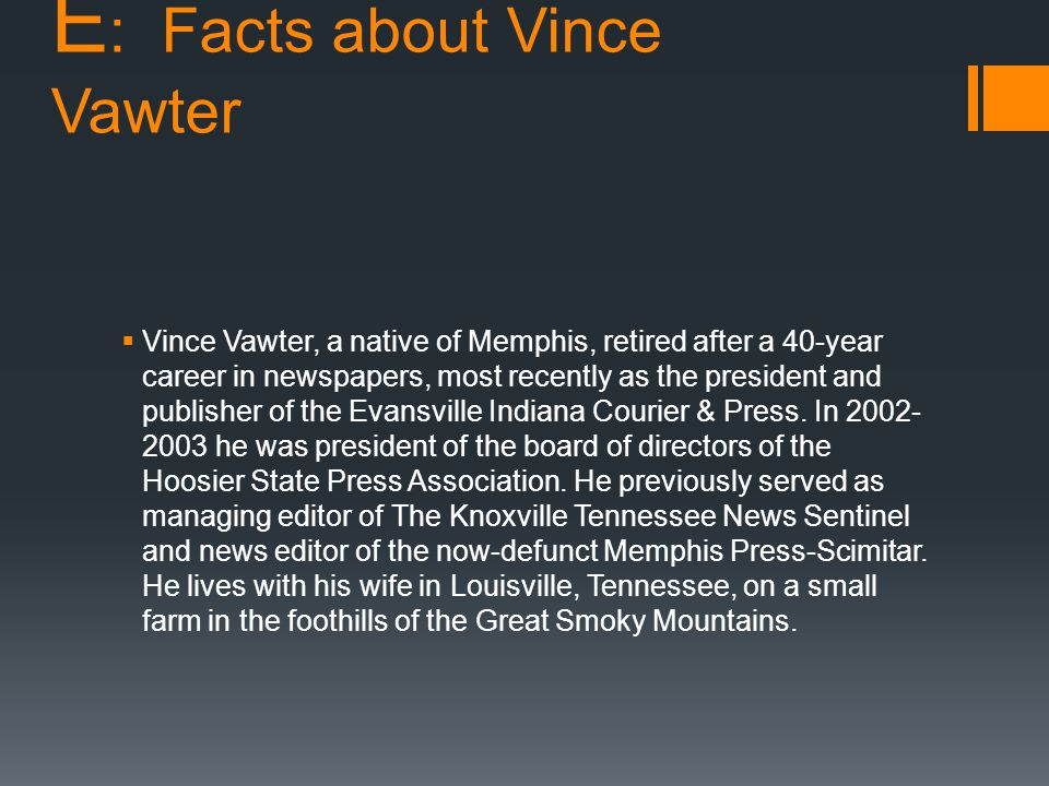 E : Facts about Vince Vawter  Vince Vawter, a native of Memphis, retired after a 40-year career in newspapers, most recently as the president and publisher of the Evansville Indiana Courier & Press.