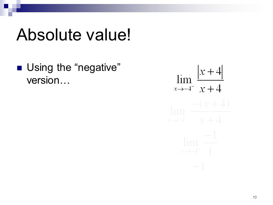 13 Absolute value! Using the negative version…