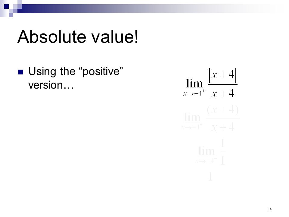 14 Absolute value! Using the positive version…