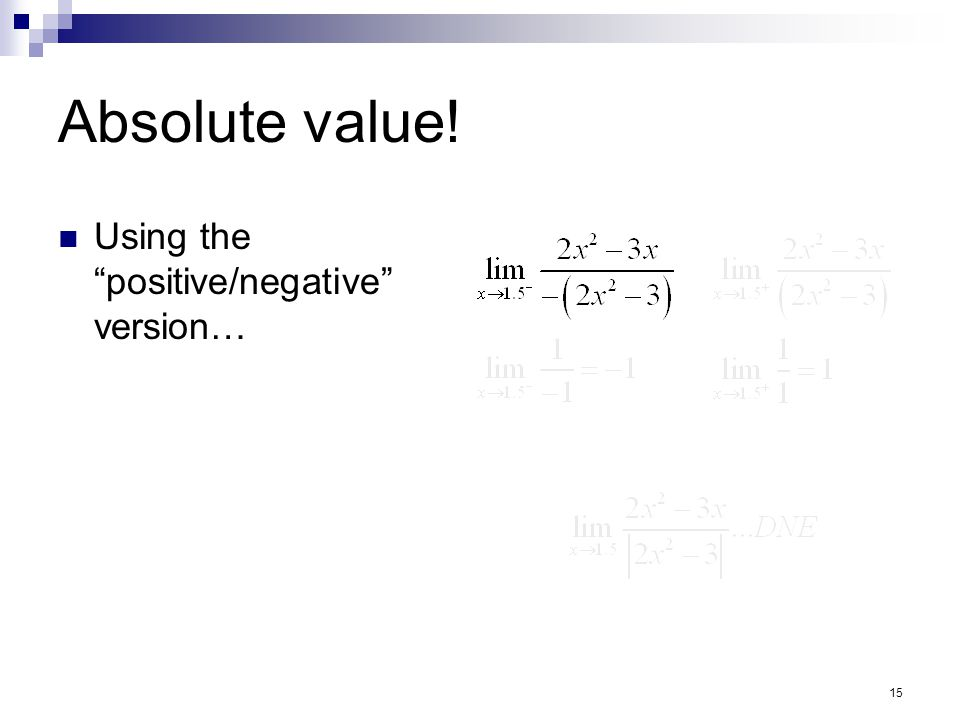 15 Absolute value! Using the positive/negative version…