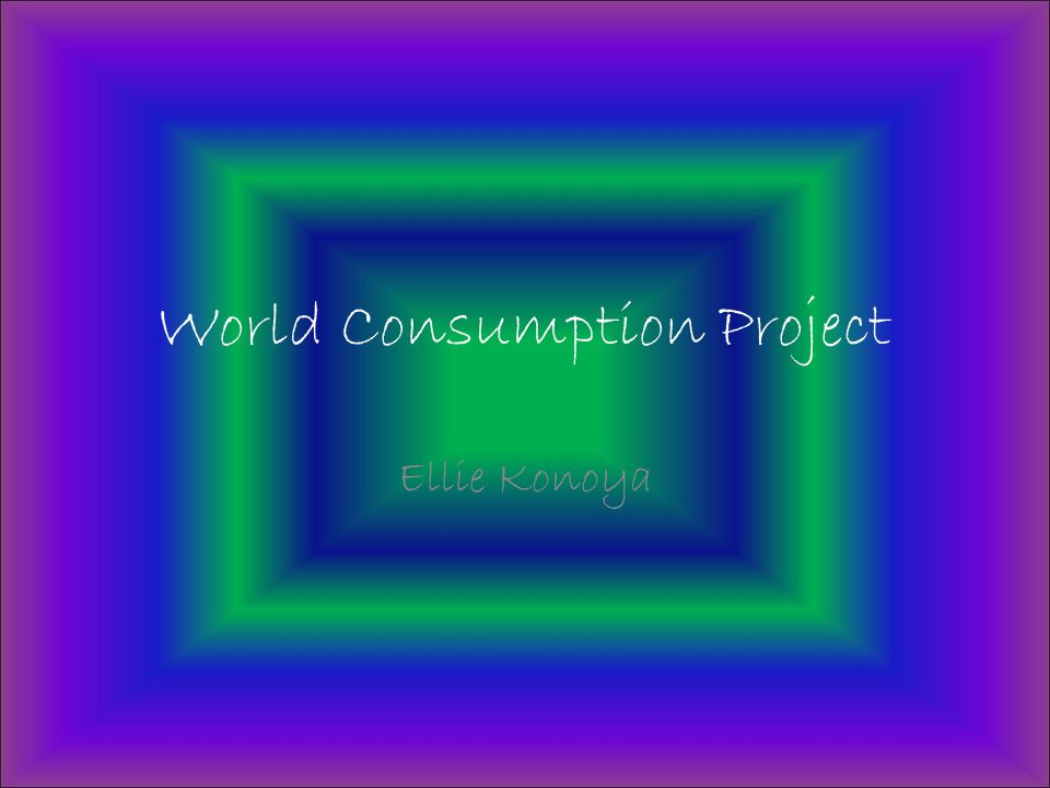 World Consumption Project Ellie Konoya