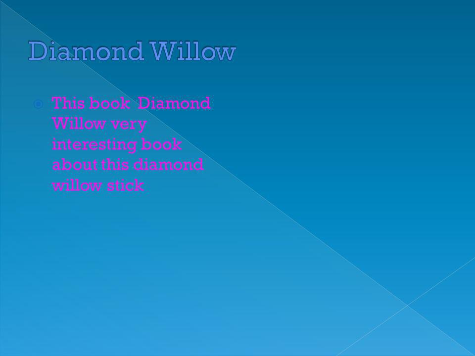  This book Diamond Willow very interesting book about this diamond willow stick