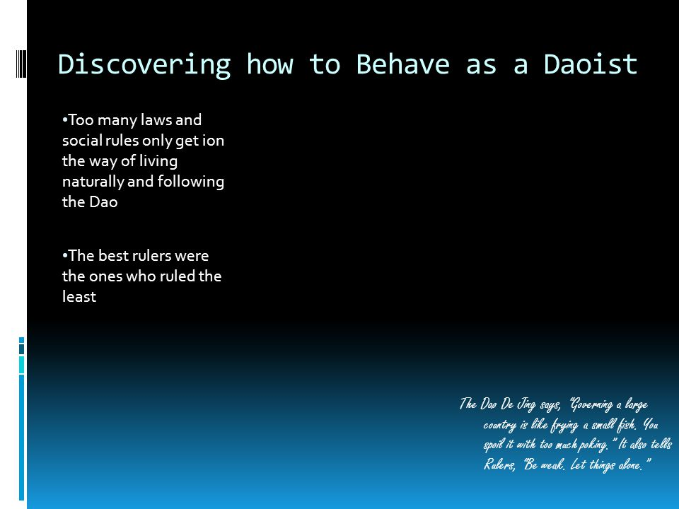 Discovering how to Behave as a Daoist The Dao De Jing says, Governing a large country is like frying a small fish.