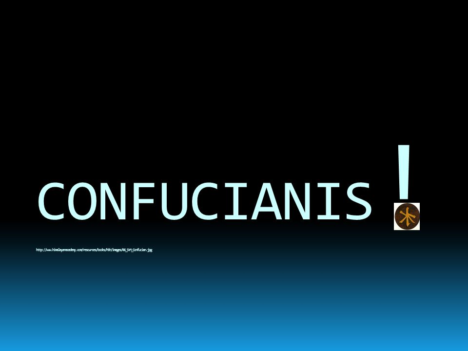 CONFUCIANIS ! http://www.himalayanacademy.com/resources/books/hbh/images/06_SYM_Confucian.jpg