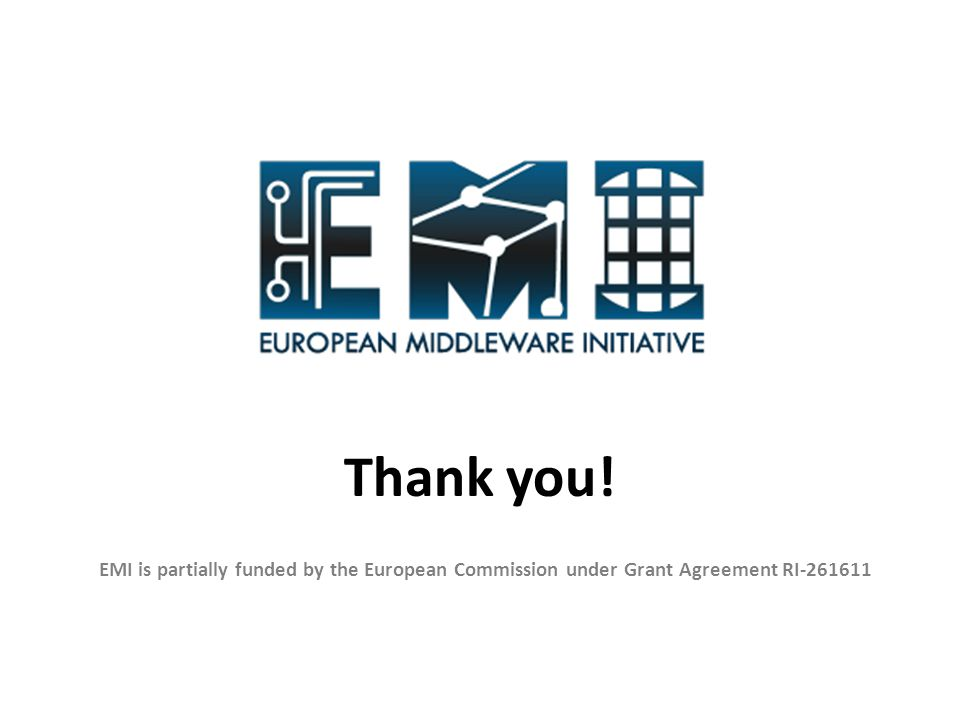 EMI is partially funded by the European Commission under Grant Agreement RI-261611 Thank you!