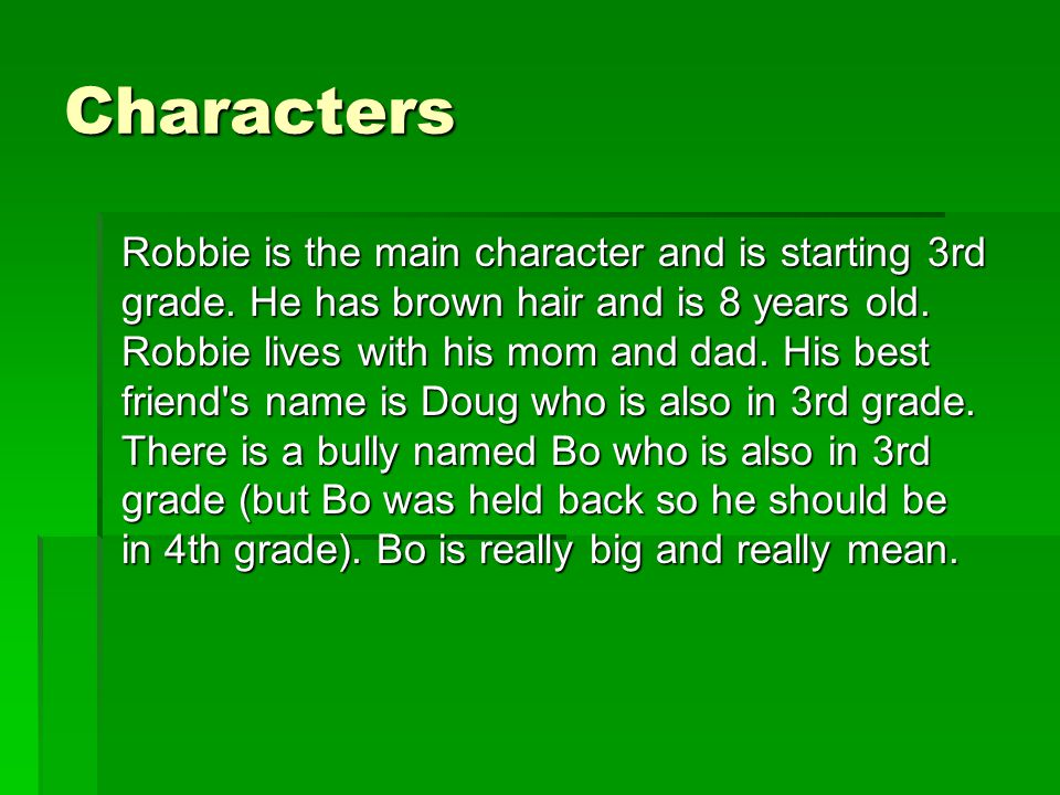 Characters Robbie is the main character and is starting 3rd grade.