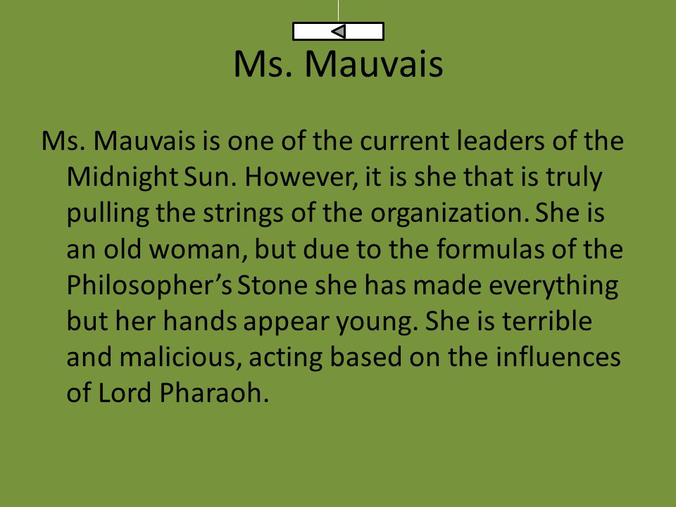 Ms. Mauvais Ms. Mauvais is one of the current leaders of the Midnight Sun.