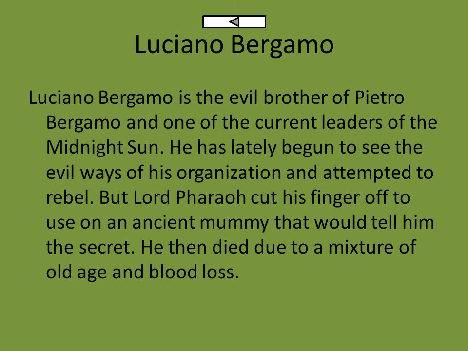 Luciano Bergamo Luciano Bergamo is the evil brother of Pietro Bergamo and one of the current leaders of the Midnight Sun.