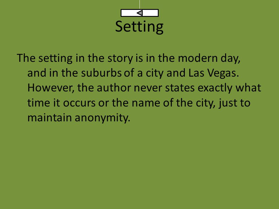 Setting The setting in the story is in the modern day, and in the suburbs of a city and Las Vegas.