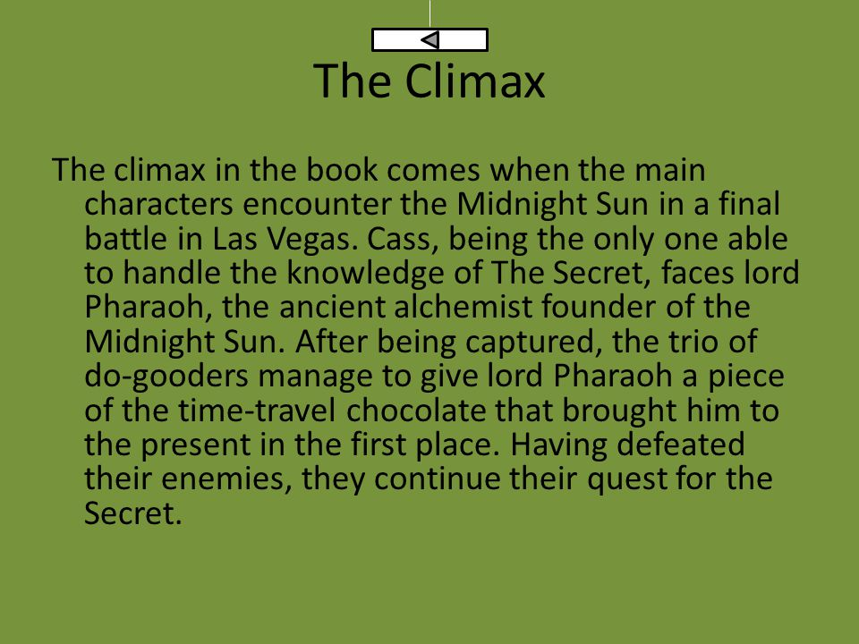 The Climax The climax in the book comes when the main characters encounter the Midnight Sun in a final battle in Las Vegas.