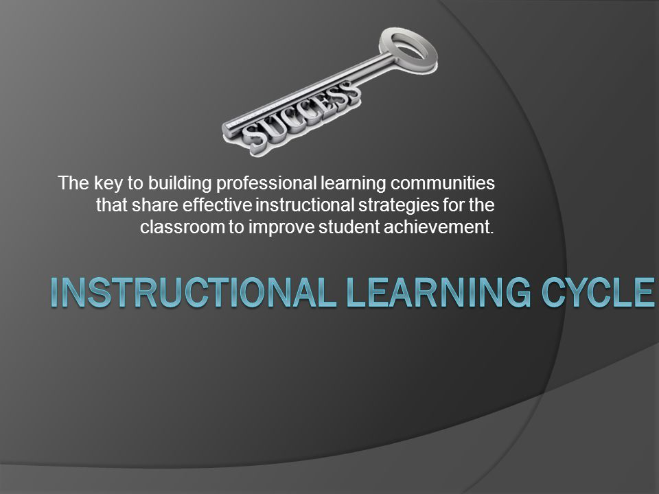The key to building professional learning communities that share effective instructional strategies for the classroom to improve student achievement.