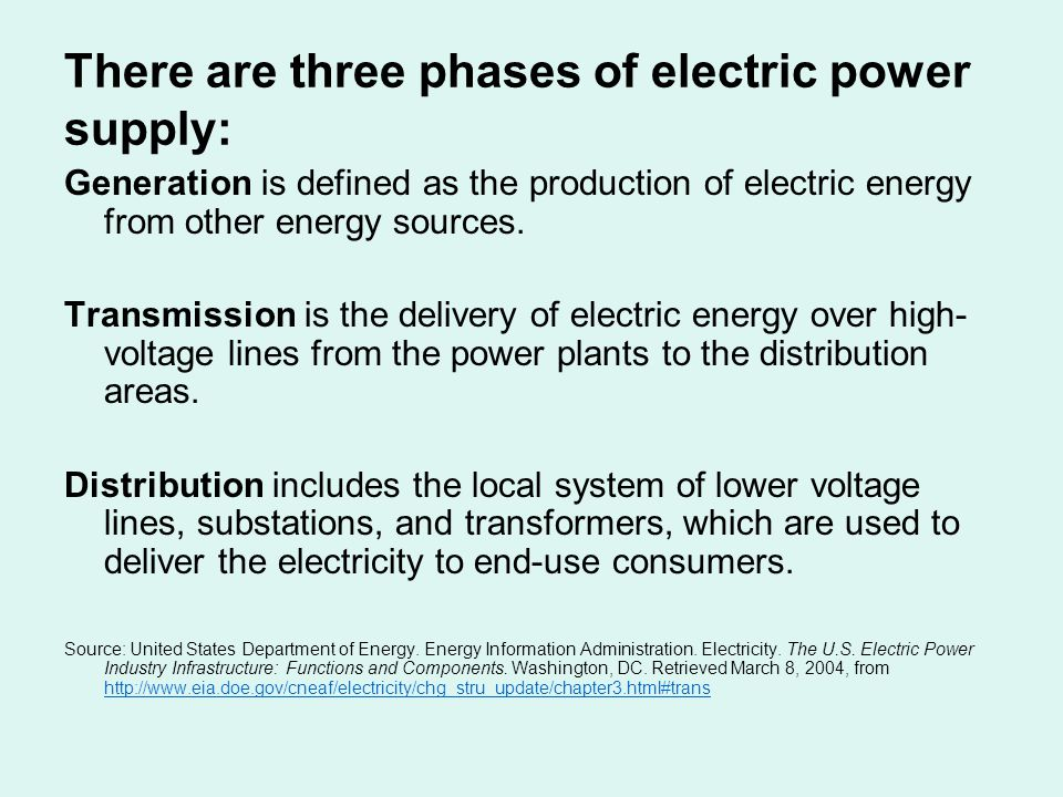 There are three phases of electric power supply: Generation is defined as the production of electric energy from other energy sources.