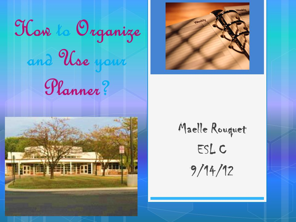 How to Organize and Use your Planner? Maelle Rouquet ESL C 9/14/12