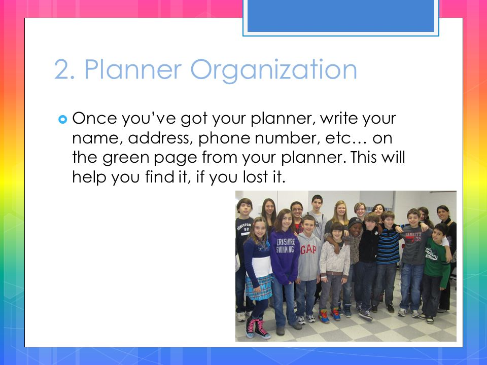 2. Planner Organization  Once you've got your planner, write your name, address, phone number, etc… on the green page from your planner. This will he