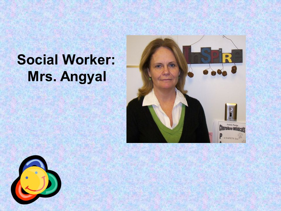 Social Worker: Mrs. Angyal