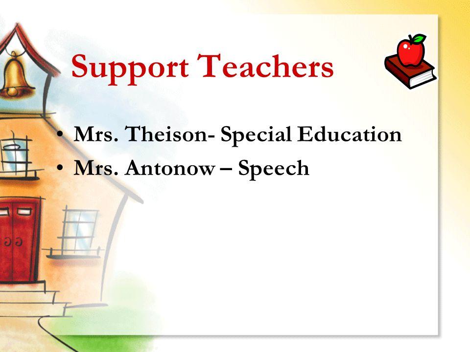Support Teachers Mrs. Theison- Special Education Mrs. Antonow – Speech