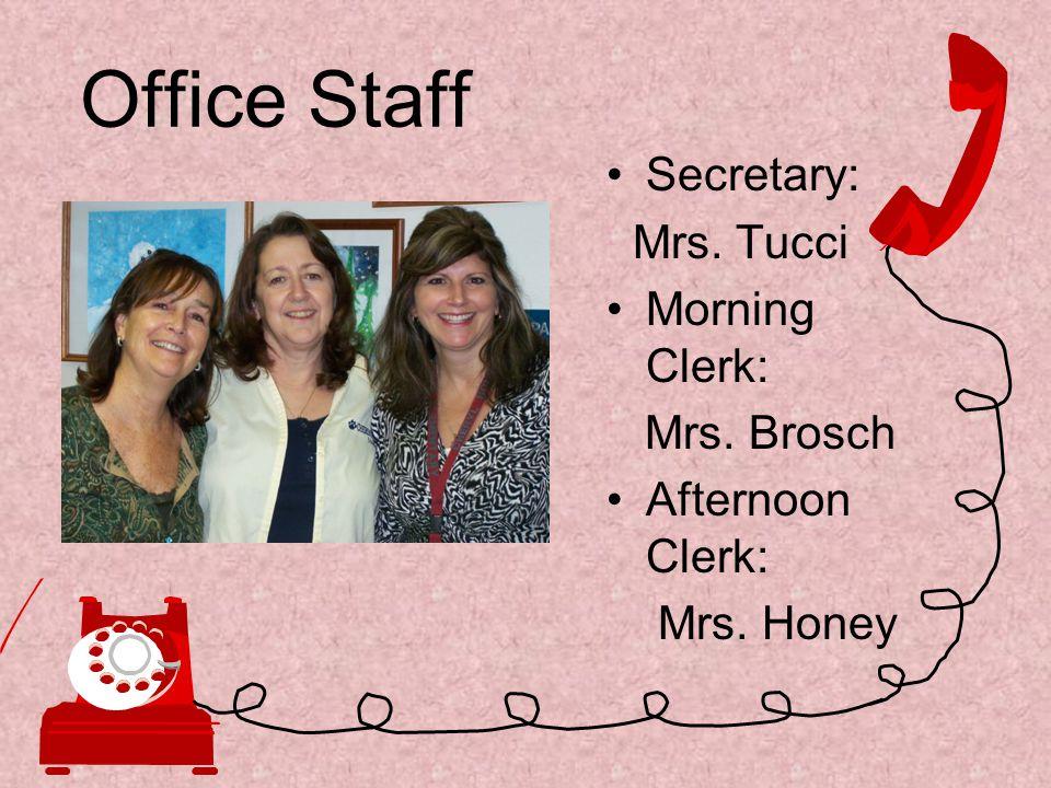 Office Staff Secretary: Mrs. Tucci Morning Clerk: Mrs. Brosch Afternoon Clerk: Mrs. Honey
