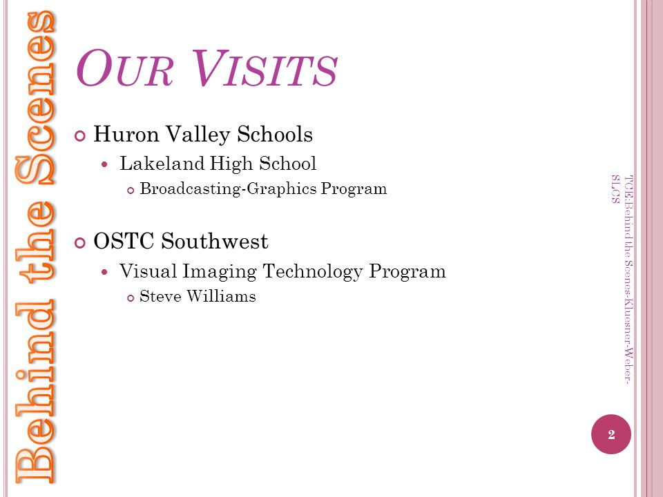 O UR V ISITS Huron Valley Schools Lakeland High School Broadcasting-Graphics Program OSTC Southwest Visual Imaging Technology Program Steve Williams 2
