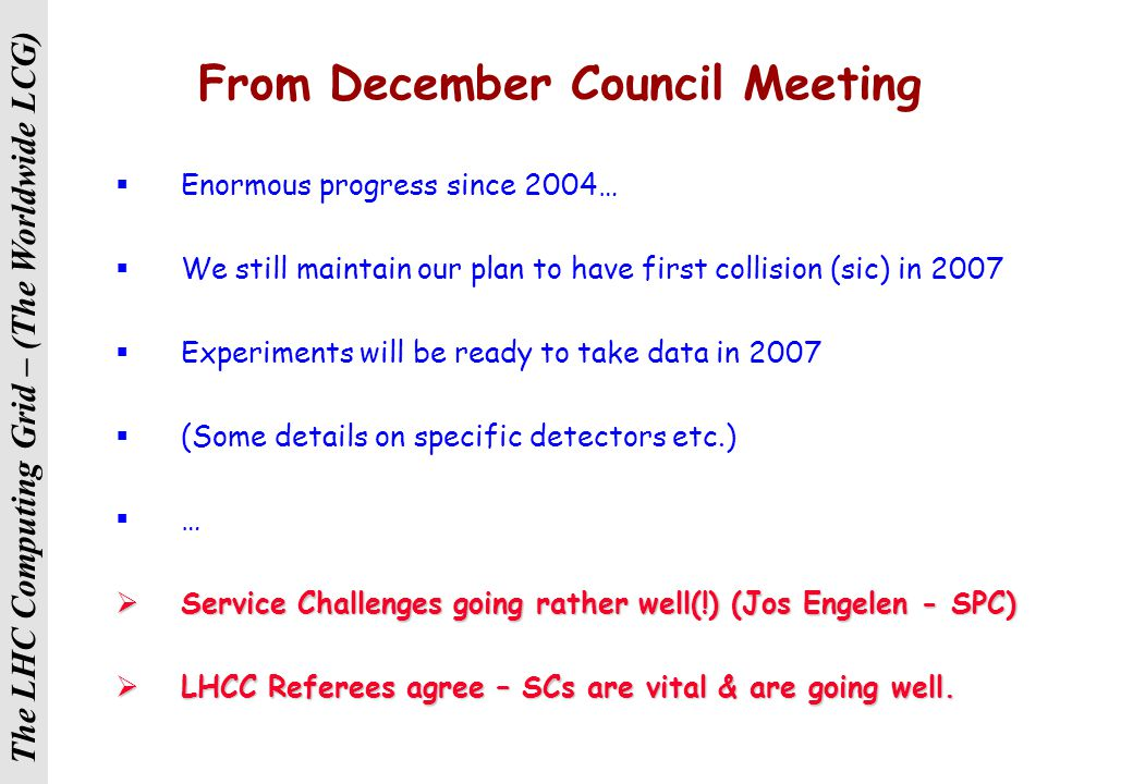 The LHC Computing Grid – (The Worldwide LCG) WLCG Service Coordination Meeting  Update on Experiment Requirements  Services Required for SC4 and pilot WLCG  Implementation of Services at Tier0 to address MoU Targets  Review of Site (Tier1 + larger Tier2) Status Reports  Availability Issues and Middleware Components  Status of Data Management Services  Operations Model for SC4 and Pilot WLCG Service  Support Model for SC4 / Pilot WLCG Service Tuesday December 20 th at CERN (B160 1-009)
