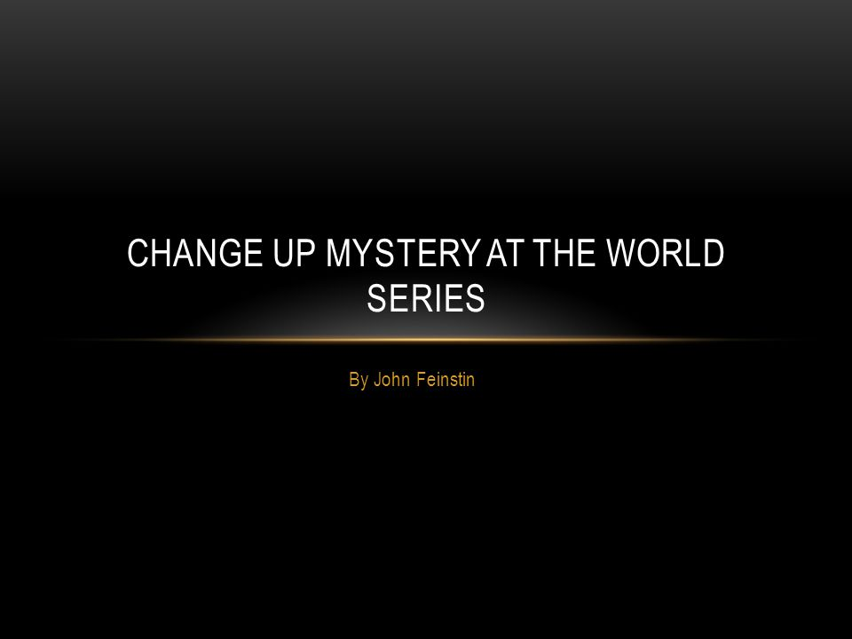 By John Feinstin CHANGE UP MYSTERY AT THE WORLD SERIES