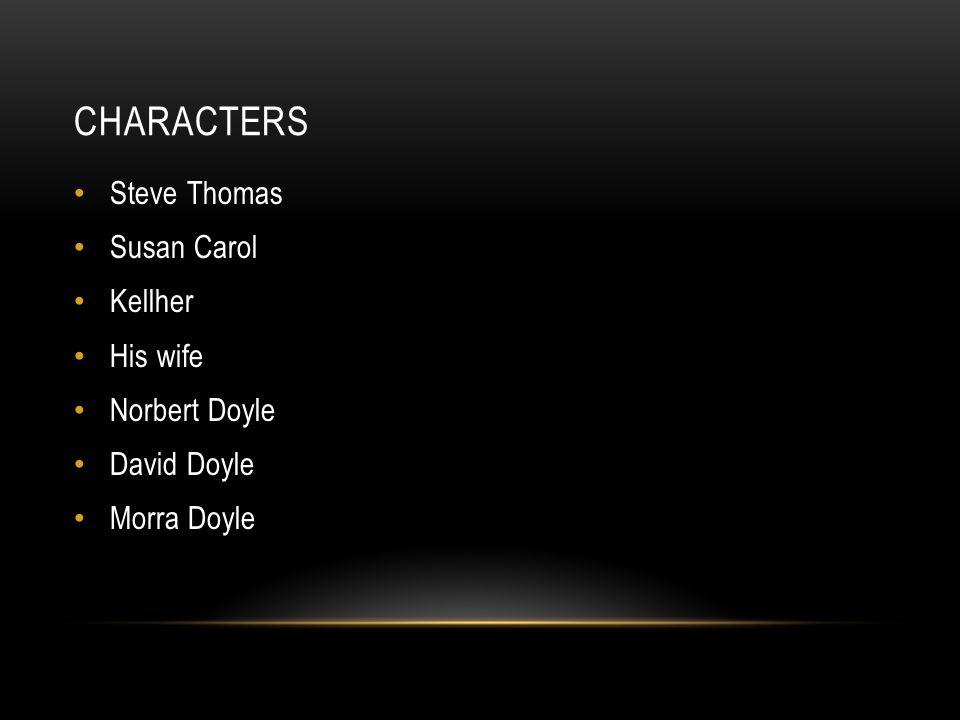 CHARACTERS Steve Thomas Susan Carol Kellher His wife Norbert Doyle David Doyle Morra Doyle