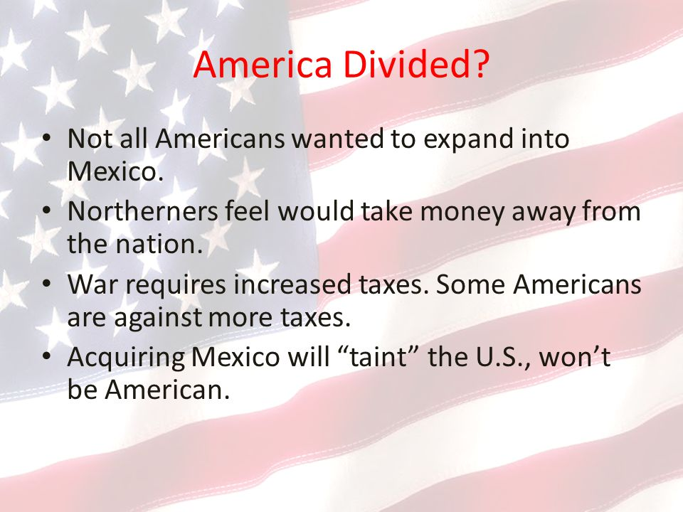 America Divided.Not all Americans wanted to expand into Mexico.